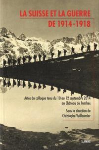Christophe Vuilleumier - La Suisse et la guerre de 1914-1918 - Actes du colloque tenu du 10 au 12 septembre 2014 au Château de Penthes.
