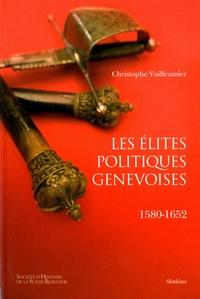 Christophe Vuilleumier - Les élites politiques genevoises - 1580-1652.
