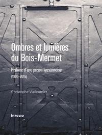 Christophe Vuilleumier - Ombres et lumières du Bois-Mermet - Histoire d'une prison lausannoise, 1905-2015.