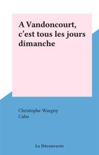 Christophe Wargny et  Cabu - A Vandoncourt, c'est tous les jours dimanche.