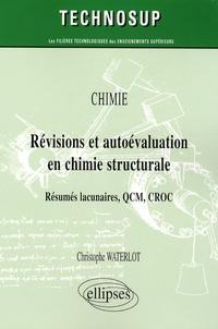 Christophe Waterlot - Chimie, Révisions et autoévaluation en chimie structurale - Résumés lacunaires, QCM, CROC.