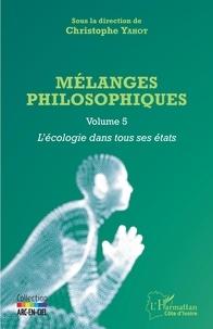 Christophe Yahot - Mélanges philosophiques - Volume 5, L'écologie dans tous ses états.