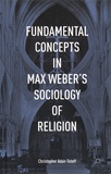 Christopher Adair-Toteff - Fundamental Concepts in Max Weber's Sociology of Religion.