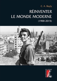 Christopher Alan Bayly - Réinventer le monde moderne - (1900-2015).