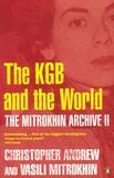 Christopher Andrew et Vassili Mitrokhine - The Mitrokhin Archive II - The KGB and the World.