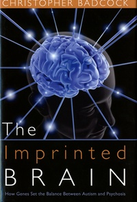Christopher Badcock - The Imprinted Brain - How genes set the balance between autism and psychosis.
