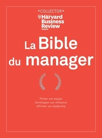 Christopher Bartlett et Richard Luecke - La Bible du manager - Piloter son équipe. Développer son influence. Affirmer son leadership.
