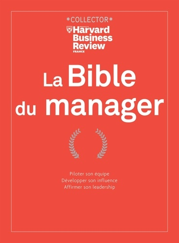 La Bible du manager. Piloter son équipe. Développer son influence. Affirmer son leadership  Edition collector