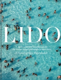 Christopher Beanland - Lido - A dip into outdoor swimming pools: the history, design and people behind them.
