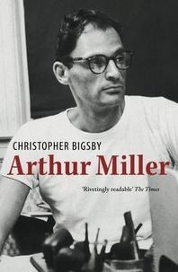 Christopher Bigsby - Arthur Miller.