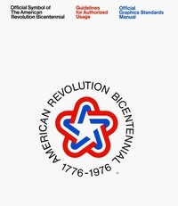 Christopher Bonanos - Official Symbol of The American Revolution Bicentennial - Guidelines for Authorized Usage.