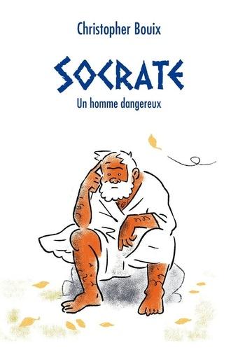 Christopher Bouix - Socrate - Un homme dangereux.