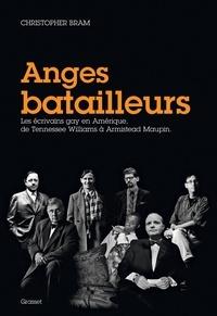 Christopher Bram - Anges batailleurs - Les écrivains gays en Amérique, de Tennessee Williams à Armistead Maupin.