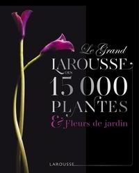 Christopher Brickell - Le grand Larousse des 15000 plantes et fleurs de jardin.
