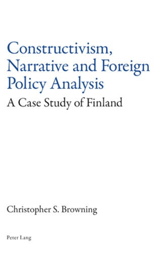Christopher Browning - Constructivism, Narrative and Foreign Policy Analysis - A Case Study of Finland.