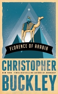 Christopher Buckley - Florence of Arabia.