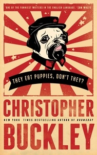 Christopher Buckley - They Eat Puppies, Don't They?.
