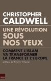 Christopher Caldwell - Une révolution sous nos yeux - Comment l'islam va transformer la France et l'Europe.