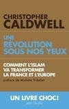 Christopher Caldwell - Une révolution sous nos yeux - Comment l'Islam va transformer l'Europe et la France.