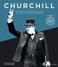 Christopher Catherwood - Churchill - Une plongée captivante dans la vie du plus illustre des Britanniques.