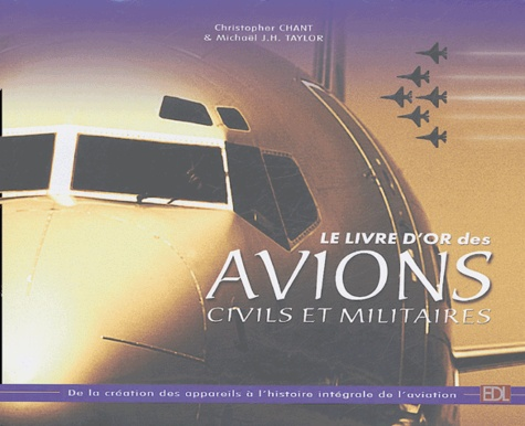Christopher Chant et Michael-J-H Taylor - Le livre d'or des avions civils et militaires.