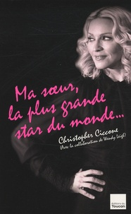 Christopher Ciccone et Wendy Leigh - Ma soeur, la plus grande star du monde....