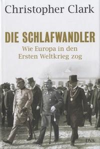 Christopher Clark - Die Schlafwandler - Wie Europa in den Ersten Weltkrieg zog.