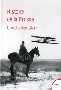 Christopher Clark - Histoire de la Prusse - 1600-1947.