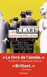 Christopher Clark - Les somnambules - Eté 1914 : comment l'Europe a marché vers la guerre.