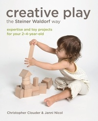 Christopher Clouder et Janni Nicol - Creative Play the Steiner Waldorf Way - Expertise and toy projects for your 2-4-year-old.