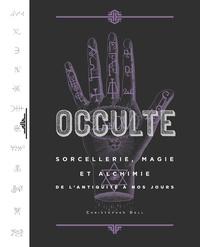 Christopher Dell - Occulte - Sorcellerie, magie et alchimie de l'antiquité à nos jours.