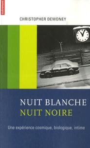 Christopher Dewdney - Nuit blanche, nuit noire - Une expérience cosmique, biologique, intime.