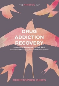 Christopher Dines et Rudolph E. Tanzi - Drug Addiction Recovery: The Mindful Way.