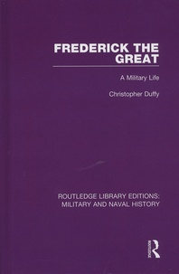 Christopher Duffy - Frederick the Great - A Military Life.