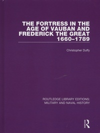 Christopher Duffy - The Fortress in the Age of Vauban and Frederick the Great 1660-1789.
