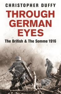 Christopher Duffy - Through German Eyes - The British and the Somme 1916.