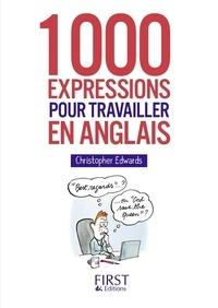 Christopher Edwards - 1000 expressions pour travailler en anglais.