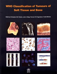Christopher Fletcher et Julia Bridge - WHO Classification of Tumours of Soft Tissue and Bone.