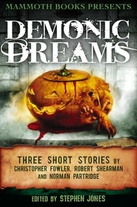 Christopher Fowler et Norman Partridge - Mammoth Books presents Demonic Dreams - Three Stories by Christopher Fowler, Robert Shearman and Norman Partridge.