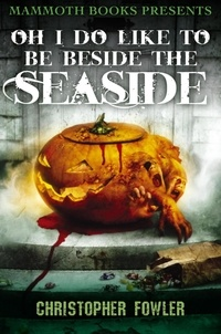 Christopher Fowler - Mammoth Books presents Oh I Do Like To Be Beside the Seaside.