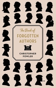 Christopher Fowler - The Book of Forgotten Authors.