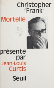 Christopher Frank et Jean-Louis Curtis - Mortelle.