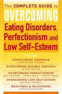 Christopher Freeman et Constance Barter - The Complete Guide to Overcoming Eating Disorders, Perfectionism and Low Self-Esteem (ebook bundle).
