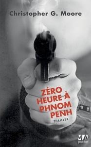 Christopher G. Moore - Zéro heure à Phnom Penh.