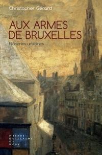 Christopher Gérard - Aux Armes de Bruxelles - Flâneries urbaines.