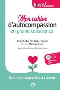 Christopher Germer et Kristin Neff - Mon cahier d'autocompassion en pleine conscience.