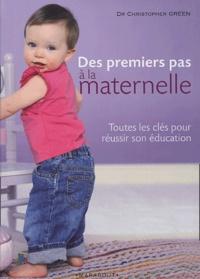 Christopher Green - Des premiers pas à la maternelle - Toutes les clés pour réussir son éducation.