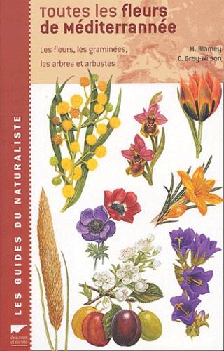 Christopher Grey-Wilson et Marjorie Blamey - Toutes les fleurs de Méditerranée - Les fleurs, les graminées, les arbres et arbustes.