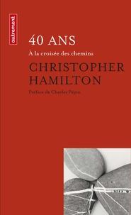 Christopher Hamilton - Quarante ans - A la croisée des chemins.