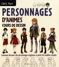 Christopher Hart - Personnages d'animes : cours de dessin - Comment dessiner des personnages originaux à partir de modèles simples.